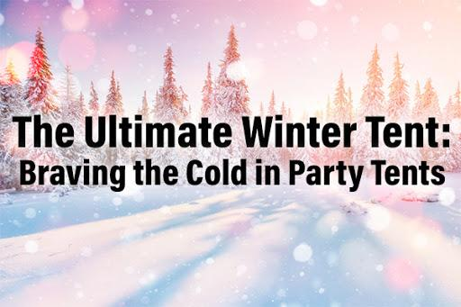 The Ultimate Winter Tent: Braving the Cold in Party Tents